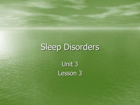 Sleep Disorders Unit 3 Lesson 3. Objectives: Define and describe different types of sleep disorders. Define and describe different types of sleep disorders.