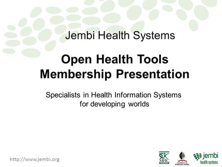 Open Health Tools Membership Presentation July 28 2004 Jembi Health Systems Specialists in Health Information Systems for developing.