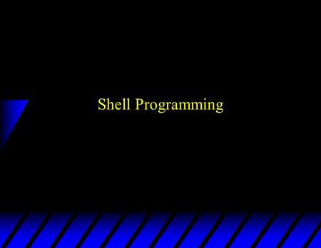 <strong>Shell</strong> Programming. An <strong>example</strong> u tr abcdefghijklmnopqrstuvwxyz thequickbrownfxjmpsvalzydg file2 –encrypts file1 into file2 u record this command with.