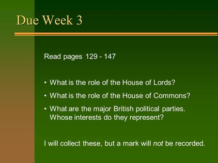 Due Week 3 Read pages 129 - 147 What is the role of the House of Lords? What is the role of the House of Commons? What are the major British political.
