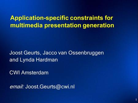 1 Application-specific constraints for multimedia presentation generation Joost Geurts, Jacco van Ossenbruggen and Lynda Hardman CWI Amsterdam