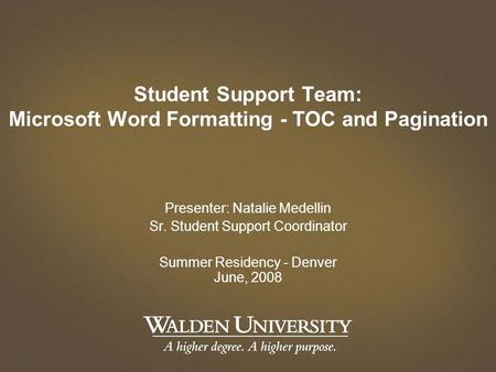 Student Support Team: Microsoft Word Formatting - TOC and Pagination Presenter: Natalie Medellin Sr. Student Support Coordinator Summer Residency - Denver.
