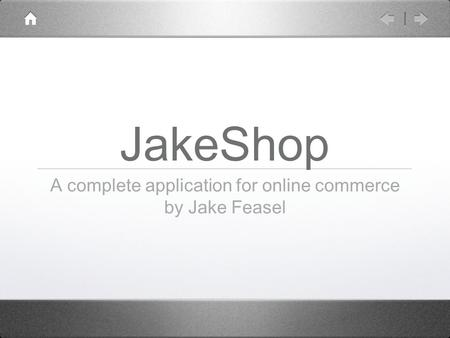 JakeShop A complete application for online commerce by Jake Feasel.