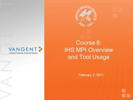 Course 6: IHS MPI Overview and Tool Usage February 2, 2011.