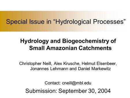 "Special Issue in ""Hydrological Processes"" Hydrology and Biogeochemistry of Small Amazonian Catchments Christopher Neill, Alex Krusche, Helmut Elsenbeer,"