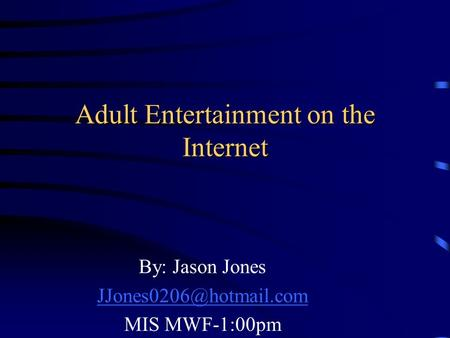 Adult Entertainment on the Internet By: Jason Jones MIS MWF-1:00pm.