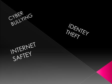 CYBER BULLYING IDENTEY THEFT INTERNET SAFTEY. DONT STAND FOR IT TELL SOME ONE!!!!!!!!!!!!!!!!!!!!!!!!!!!!!! WOULD U LIKE IT IF IT WAS YOU??????????? :/