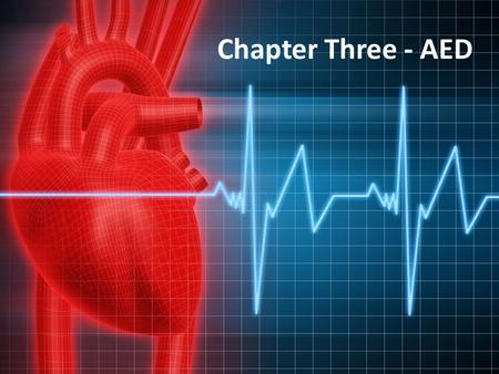 Chapter Three - AED. When the heart suddenly fails - The heart's electrical system sends out signals that tell the heart to pump blood. If the heart is.