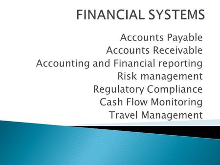 Accounts Payable Accounts Receivable Accounting and Financial reporting Risk management Regulatory Compliance Cash Flow Monitoring Travel Management.