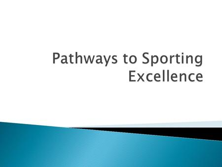  Historically there were two main pathways for aspiring athletes e.g. local social club CLUB e.g. Playing in local league LOCAL JUNIOR CLUB e.g. Playing.