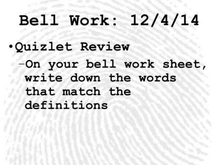 Bell Work: 12/4/14 Quizlet Review –On your bell work sheet, write down the words that match the definitions.