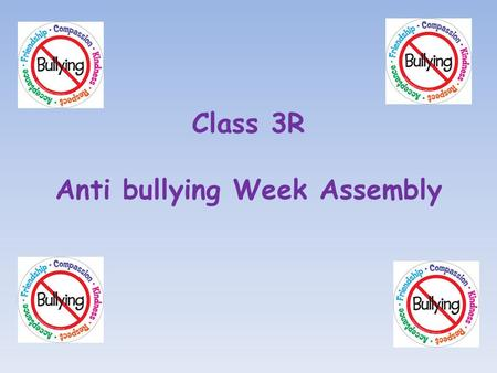 Class 3R Anti bullying Week Assembly. We recorded our thoughts and ideas in circle maps…