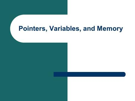 Pointers, Variables, and Memory. Variables and Pointers When you declare a variable, memory is allocated to store a value. A pointer can be used to hold.