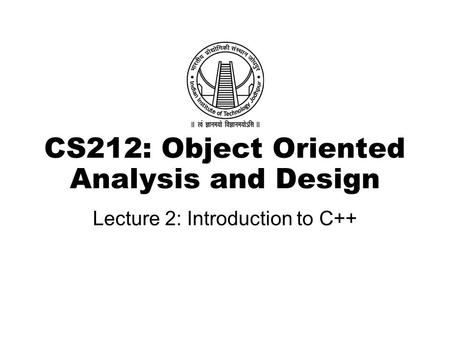 CS212: Object Oriented Analysis and Design Lecture 2: Introduction to C++