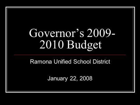 Governor's 2009- 2010 Budget Ramona Unified School District January 22, 2008.