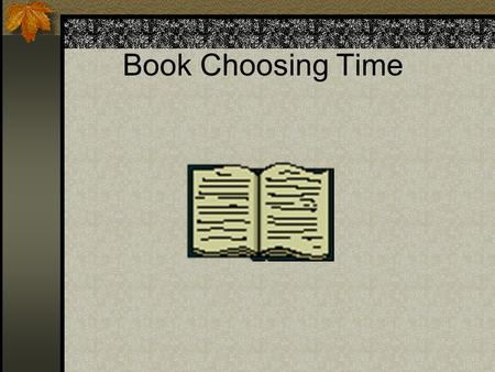Book Choosing Time # Of Items: Kg-2 nd grade may borrow 1 item at a time. 3 rd -5 th grades may borrow 2 items.