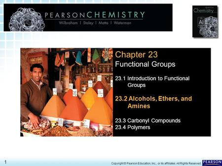 23.2 Alcohols, Ethers, and Amines > 1 Copyright © Pearson Education, Inc., or its affiliates. All Rights Reserved. Chapter 23 Functional Groups 23.1 Introduction.