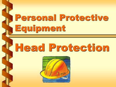 Personal Protective Equipment Head Protection. Hazard mitigation v Head injuries are caused by: falling or flying objectsfalling or flying objects bumping.