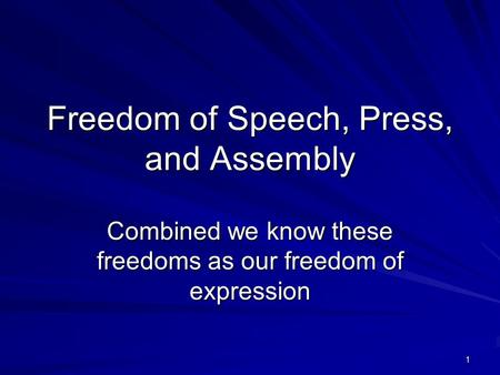 1 Freedom of Speech, Press, and Assembly Combined we know these freedoms as our freedom of expression.