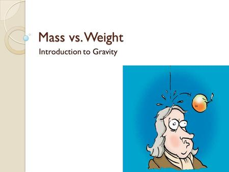 Mass vs. Weight Introduction to Gravity. Opener: April 1, 2014 Explain the difference between mass and weight. ◦ Use page 185.