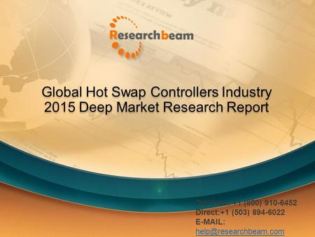 Global Hot Swap Controllers Industry 2015 Deep Market Research Report Toll Free: +1 (800) 910-6452 Direct:+1 (503) 894-6022