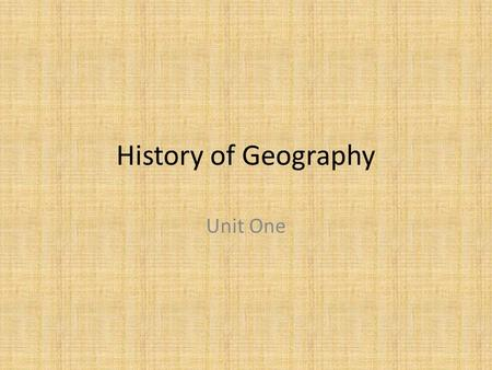 History of Geography Unit One.
