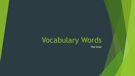 Vocabulary Words The Giver. Vocabulary Words  Admonition (Noun)  A friendly reminder and/or criticism  Distended (Verb)  To stretch or bulge out 