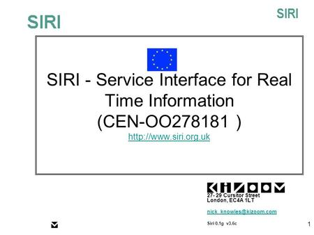 © 2004Kizoom 1 SIRI - Service Interface for Real Time Information (CEN-OO278181 )   27- 29 Cursitor Street.