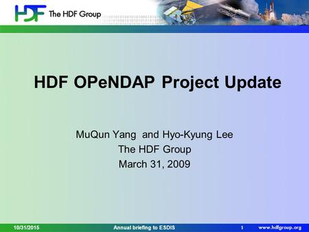HDF OPeNDAP Project Update MuQun Yang and Hyo-Kyung Lee The HDF Group March 31, 2009 1 Annual briefing to ESDIS10/31/2015.