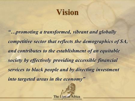 "Vision ""…promoting a transformed, vibrant and globally competitive sector that reflects the demographics of SA, and contributes to the establishment of."