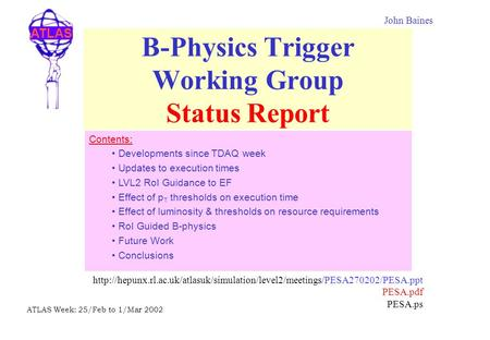 ATLAS ATLAS Week: 25/Feb to 1/Mar 2002 B-Physics Trigger Working Group Status Report