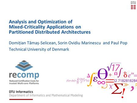 Analysis and Optimization of Mixed-Criticality Applications on Partitioned Distributed Architectures Domițian Tămaș-Selicean, Sorin Ovidiu Marinescu and.