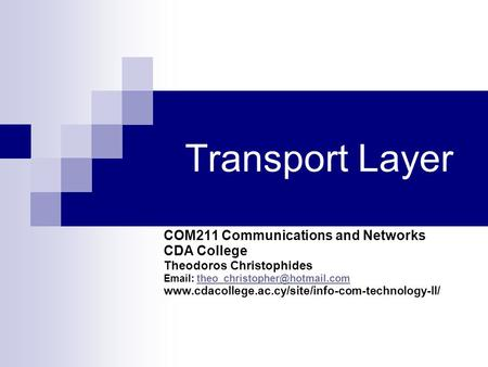 Transport Layer COM211 Communications and Networks CDA College Theodoros Christophides
