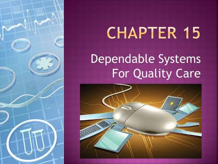Dependable Systems For Quality Care. 1. To explain the relationship between dependability and health care quality. 2. To identify and explain five guidelines.