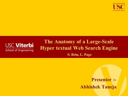 The Anatomy of a Large-Scale Hyper textual Web Search Engine S. Brin, L. Page Presenter :- Abhishek Taneja.