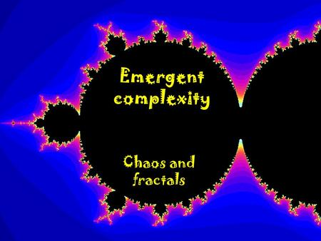 Emergent complexity Chaos and fractals. Uncertain Dynamical Systems c-plane.