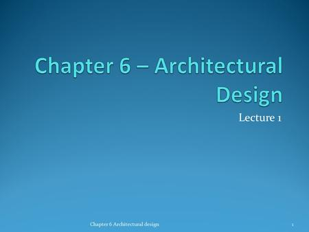 Lecture 1 Chapter 6 Architectural design1. Topics covered Architectural design decisions Architectural views Architectural patterns Application architectures.
