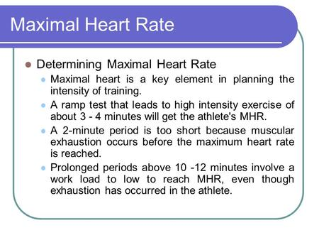 Maximal Heart Rate Determining Maximal Heart Rate Maximal heart is a key element in planning the intensity of training. A ramp test that leads to high.