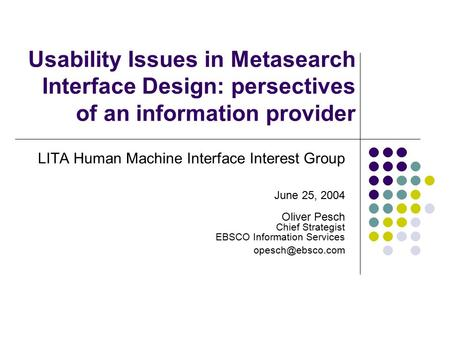 Usability Issues in Metasearch Interface Design: persectives of an information provider LITA Human Machine Interface Interest Group June 25, 2004 Oliver.
