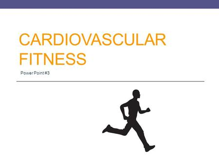 CARDIOVASCULAR FITNESS Power Point #3. WHAT IS THE MOST IMPORTANT ORGAN IN THE HUMAN BODY? Hint: Without it, we would die instantly.