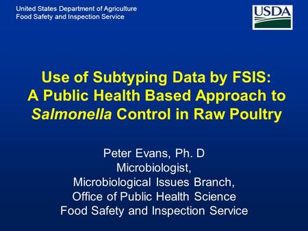 United States Department of Agriculture Food Safety and Inspection Service Use of Subtyping Data by FSIS: A Public Health Based Approach to Salmonella.