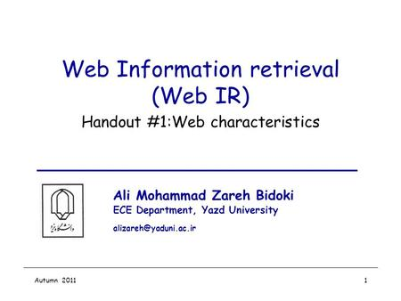 Autumn 20111 Web Information retrieval (Web IR) Handout #1:Web characteristics Ali Mohammad Zareh Bidoki ECE Department, Yazd University