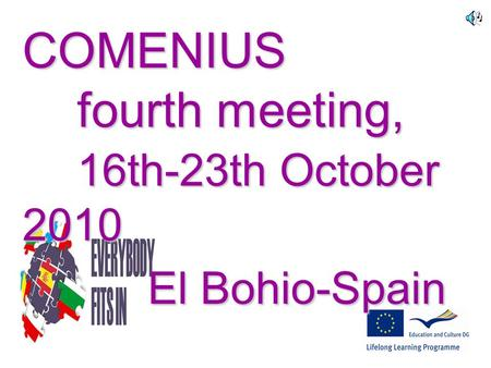 COMENIUS fourth meeting, 16th-23th October 2010 El Bohio-Spain.