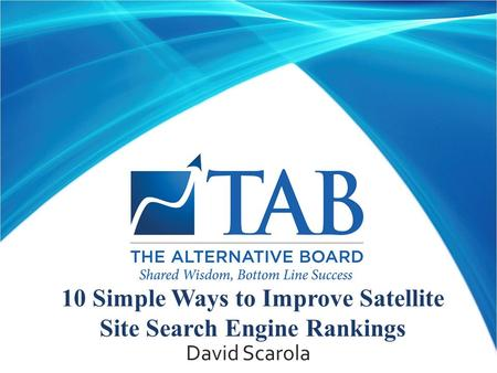 10 Simple Ways to Improve Satellite Site Search Engine Rankings David Scarola.