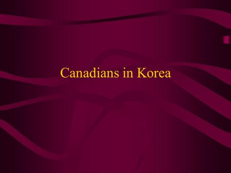Canadians in Korea. OUTBREAK OF WAR Background of the Conflict Long dominated by China, the peninsula had passed into Japanese control in 1910 following.
