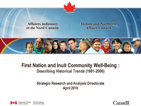 Indian and Northern Affaires indiennes Affairs Canada et du Nord Canada First Nation and Inuit Community Well-Being : Describing Historical Trends (1981-2006)