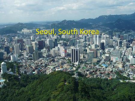 "Seoul, South Korea. Background Population of 9,794,304 (in 2010) 605.28 km 2 (233.7 mi 2 ) From a Travel site: ""Air quality in Seoul is fine and improving."