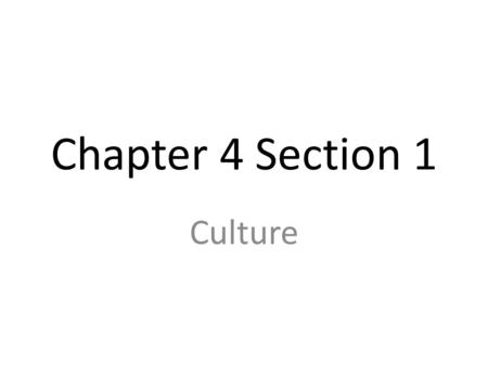 Chapter 4 Section 1 Culture.