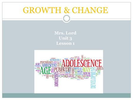 GROWTH & CHANGE Mrs. Lord Unit 3 Lesson 1.