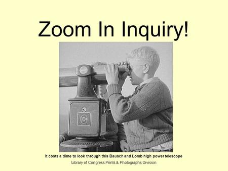 Zoom In Inquiry! It costs a dime to look through this Bausch and Lomb high power telescope Library of Congress Prints & Photographs Division.